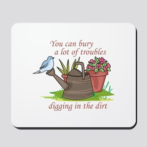 BURY TROUBLES IN THE DIRT Mousepad