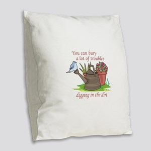 BURY TROUBLES IN THE DIRT Burlap Throw Pillow