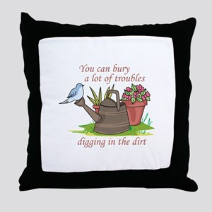 BURY TROUBLES IN THE DIRT Throw Pillow