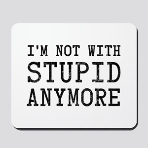 I'm Not With Stupid Anymore Mousepad