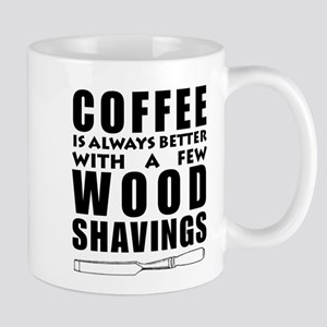 Coffee is Always Better with a few Wood Shavi Mugs