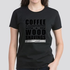 Coffee is Always Better with a few Wood Sh T-Shirt