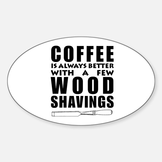 Coffee is Always Better with a few Wood Sh Decal
