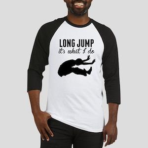 Long Jump Its What I Do Baseball Jersey