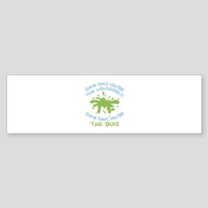 SOME DAYS YOURE THE BUG Bumper Sticker