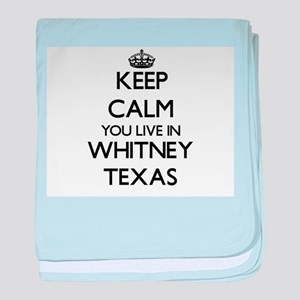Keep calm you live in Whitney Texas baby blanket
