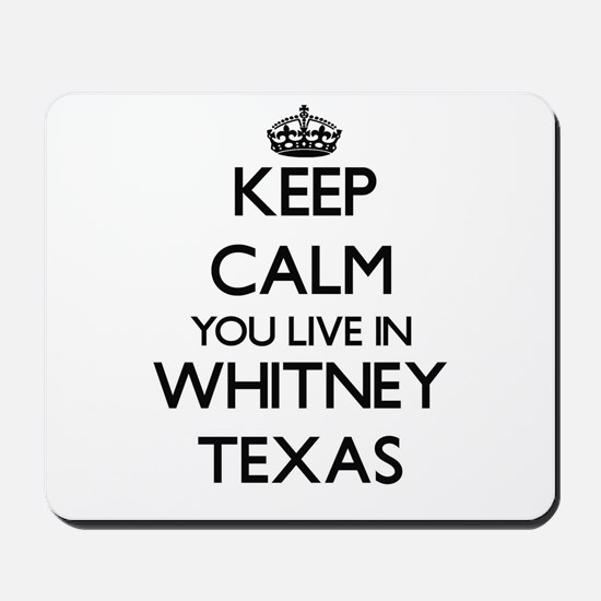 Keep calm you live in Whitney Texas Mousepad