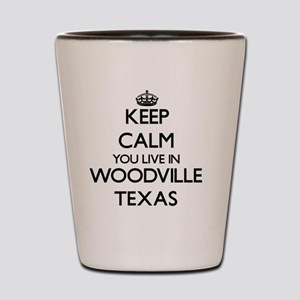 Keep calm you live in Woodville Texas Shot Glass