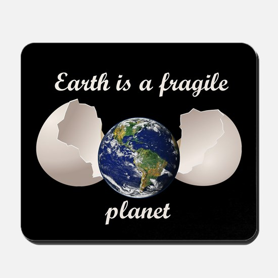 Earth is a fragile planet Mousepad