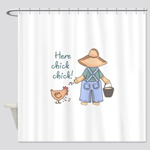 Here Chick Chick! Shower Curtain