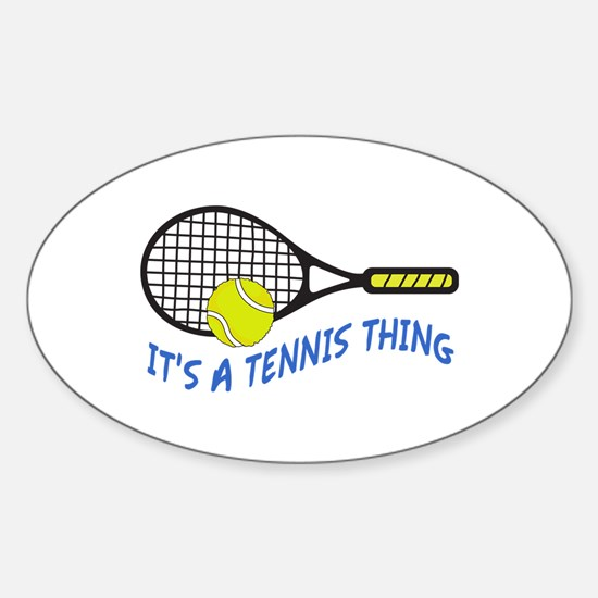 ITS A TENNIS THING Decal