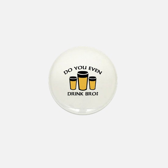 Do You Even Drink Bro? Mini Button