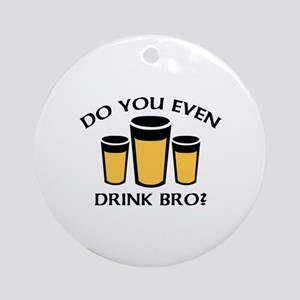 Do You Even Drink Bro? Ornament (Round)