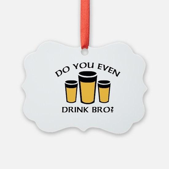 Do You Even Drink Bro? Ornament