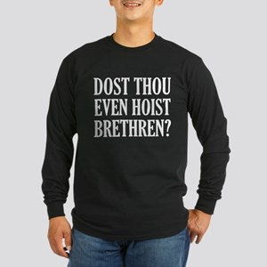 Dost Thou Even Hoist Brethren? Long Sleeve Dark T-