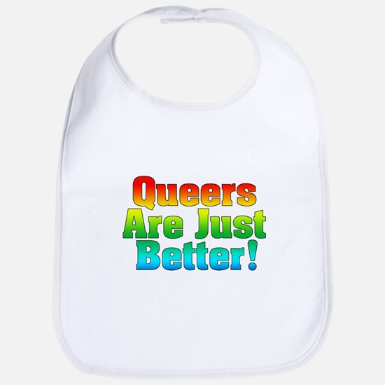 Queers Are Just Better Bib