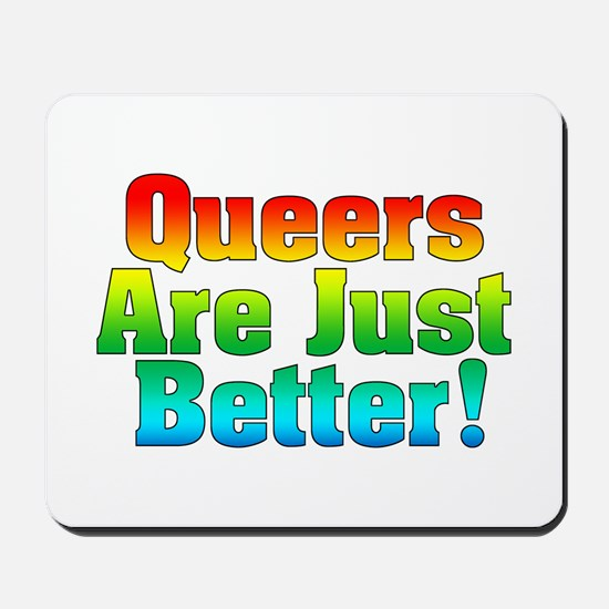 Queers Are Just Better Mousepad