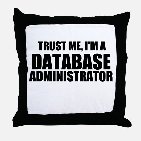 Trust Me, I'm A Database Administrator Throw Pillo