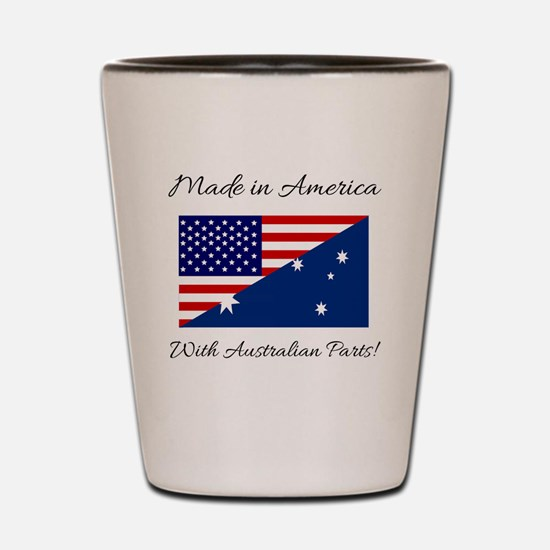 Made in America with Australian Parts! Shot Glass