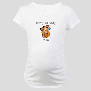 Happy Birthday Max (tiger) Maternity T-Shirt