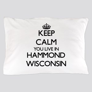 Keep calm you live in Hammond Wisconsi Pillow Case