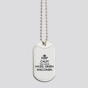 Keep calm you live in Hazel Green Wiscons Dog Tags