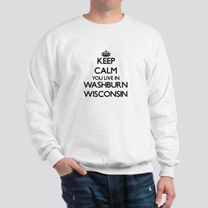 Keep calm you live in Washburn Wisconsi Sweatshirt