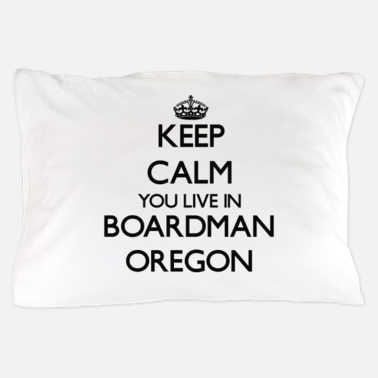 Keep calm you live in Boardman Oregon Pillow Case