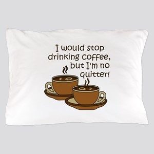 IM NO QUITTER Pillow Case