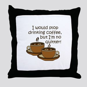 IM NO QUITTER Throw Pillow