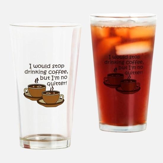 IM NO QUITTER Drinking Glass