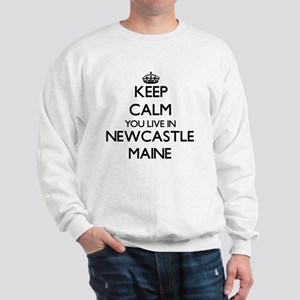 Keep calm you live in Newcastle Maine Sweatshirt