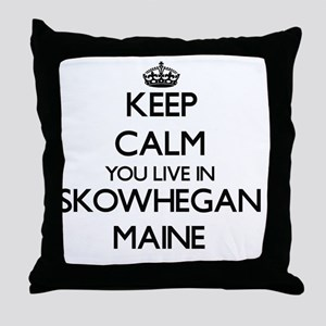 Keep calm you live in Skowhegan Maine Throw Pillow