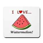 I Love Watermelon Mousepad