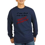 You think Iraq is hot Long Sleeve Dark T-Shirt