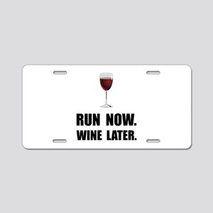 Run Now Wine Later Aluminum License Plate