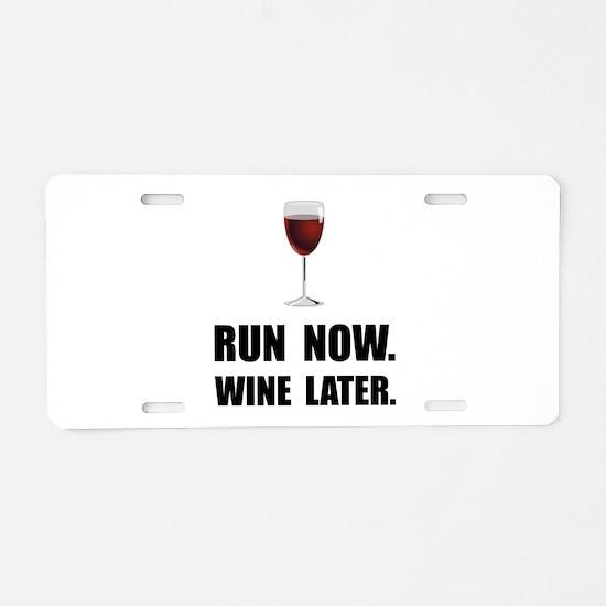 Run Now Wine Later Aluminum License Plate