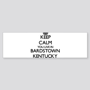 Keep calm you live in Bardstown Ken Bumper Sticker