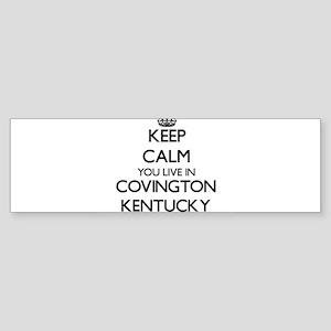 Keep calm you live in Covington Ken Bumper Sticker