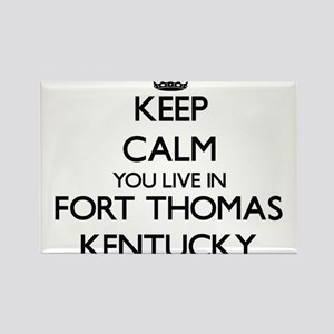 Keep calm you live in Fort Thomas Kentucky Magnets