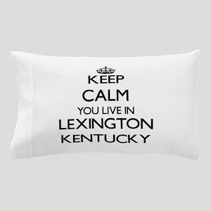 Keep calm you live in Lexington Kentuc Pillow Case