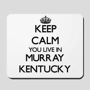 Keep calm you live in Murray Kentucky Mousepad