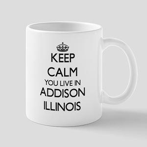 Keep calm you live in Addison Illinois Mugs
