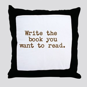 Write the book you want to read. Throw Pillow
