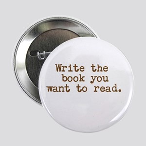 """Write the book you want to read. 2.25"""" Button"""