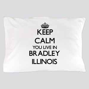 Keep calm you live in Bradley Illinois Pillow Case