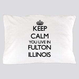 Keep calm you live in Fulton Illinois Pillow Case