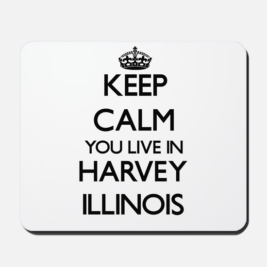 Keep calm you live in Harvey Illinois Mousepad