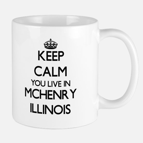 Keep calm you live in Mchenry Illinois Mugs