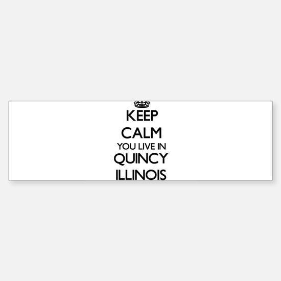 Keep calm you live in Quincy Illino Bumper Bumper Bumper Sticker